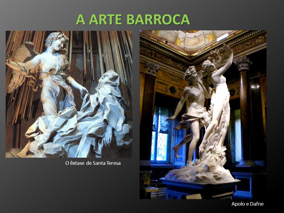 A ARTE BARROCA O êxtase de Santa Teresa Apolo e Dafne