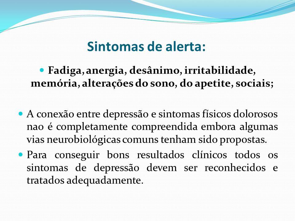 Sintomas de alerta: Fadiga, anergia, desânimo, irritabilidade, memória, alterações do sono, do apetite, sociais;