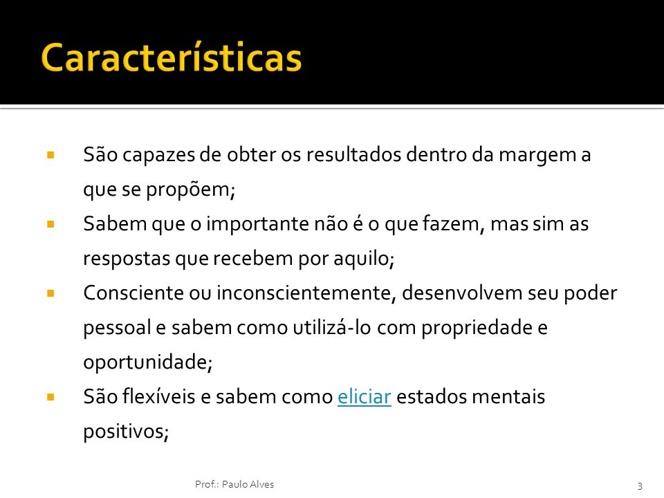 Características São capazes de obter os resultados dentro da margem a que se propõem;