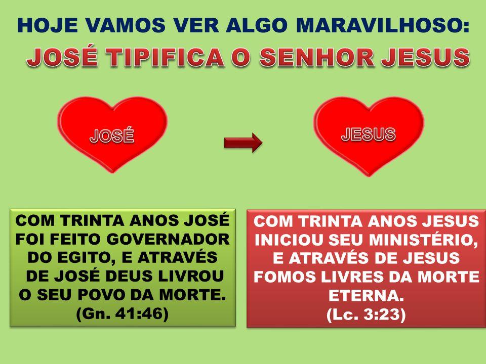 HOJE VAMOS VER ALGO MARAVILHOSO: JOSÉ TIPIFICA O SENHOR JESUS