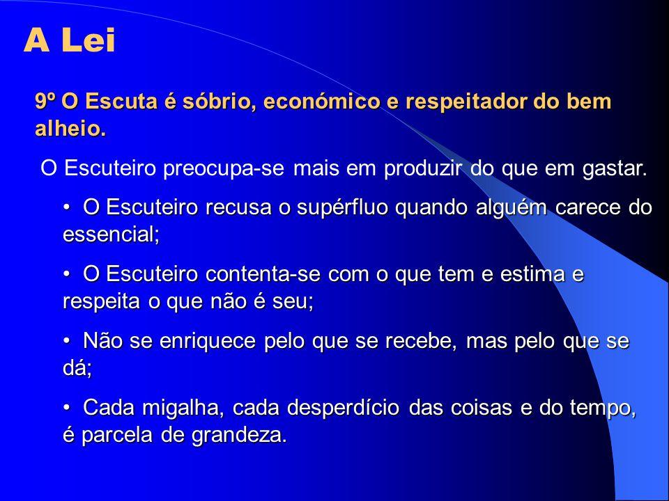A Lei 9º O Escuta é sóbrio, económico e respeitador do bem alheio.