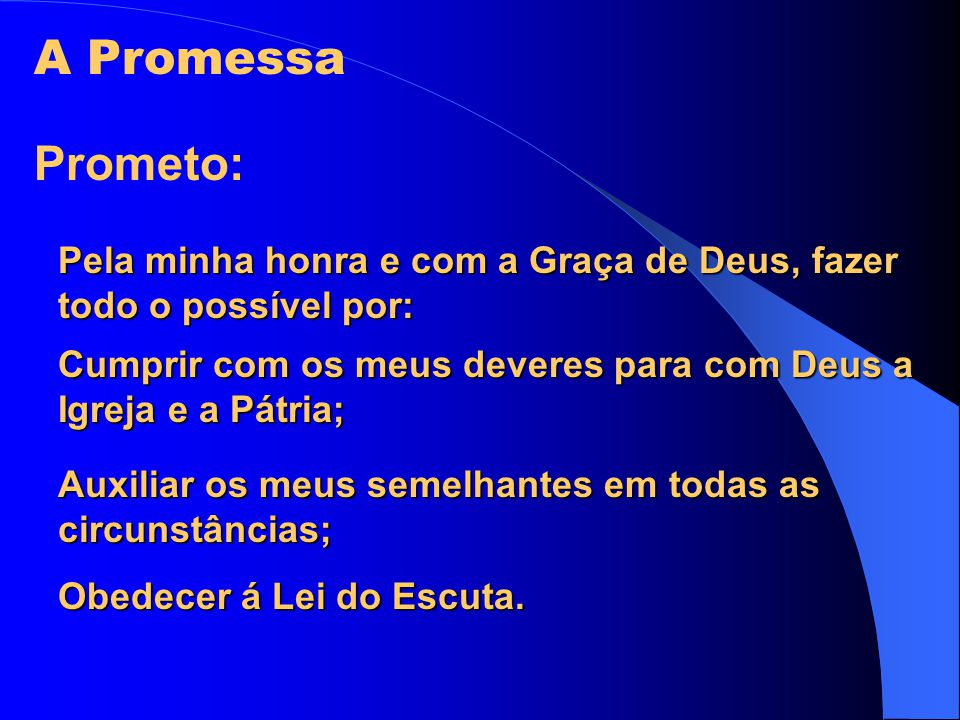 A Promessa Prometo: Pela minha honra e com a Graça de Deus, fazer todo o possível por: