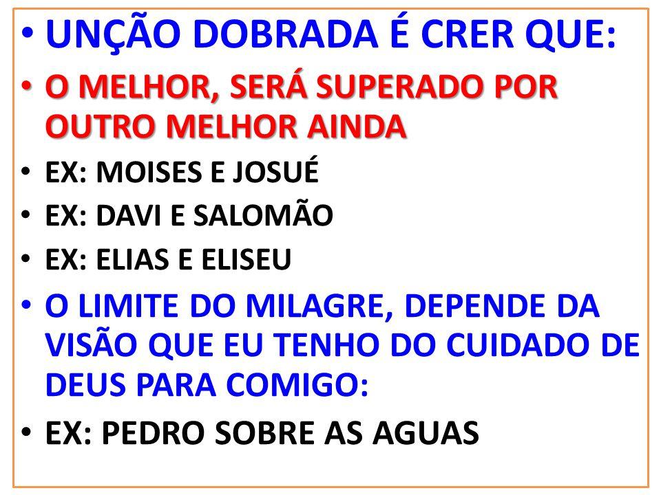 UNÇÃO DOBRADA É CRER QUE: