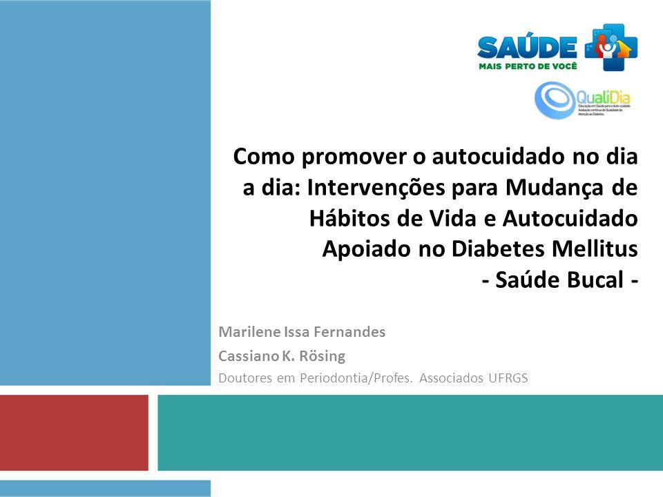 Como promover o autocuidado no dia a dia: Intervenções para Mudança de Hábitos de Vida e Autocuidado Apoiado no Diabetes Mellitus - Saúde Bucal -