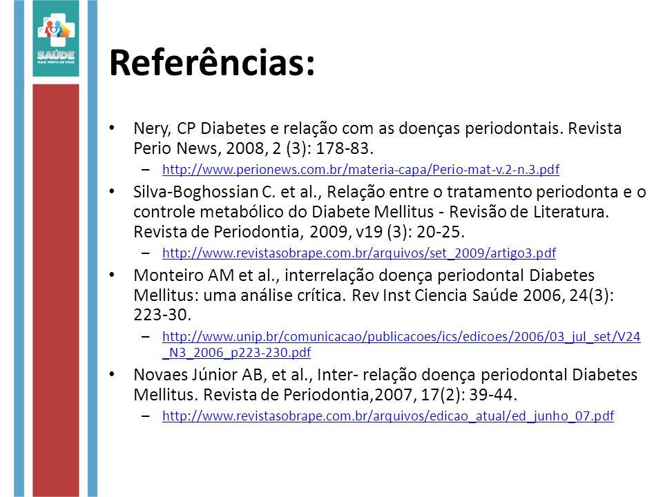 Referências: Nery, CP Diabetes e relação com as doenças periodontais. Revista Perio News, 2008, 2 (3): 178-83.