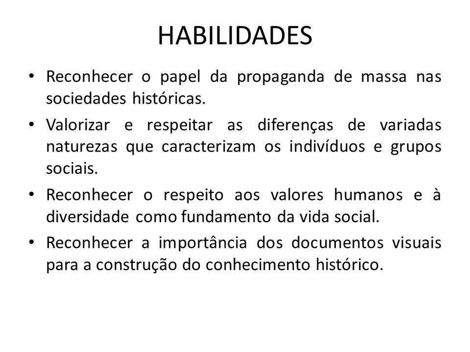 HABILIDADES Reconhecer o papel da propaganda de massa nas sociedades históricas.