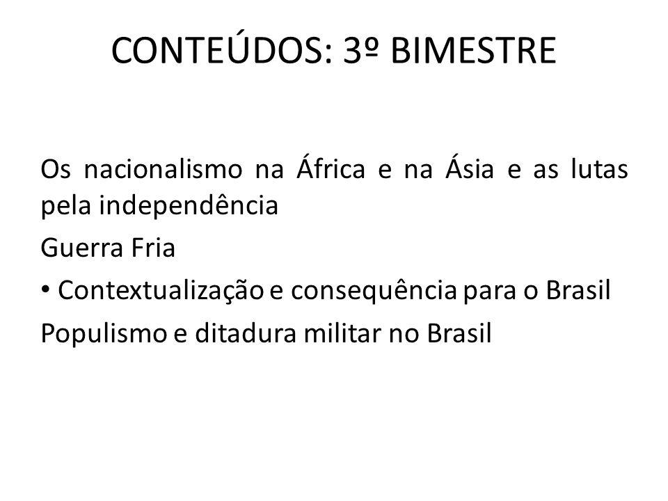 CONTEÚDOS: 3º BIMESTRE Os nacionalismo na África e na Ásia e as lutas pela independência. Guerra Fria.
