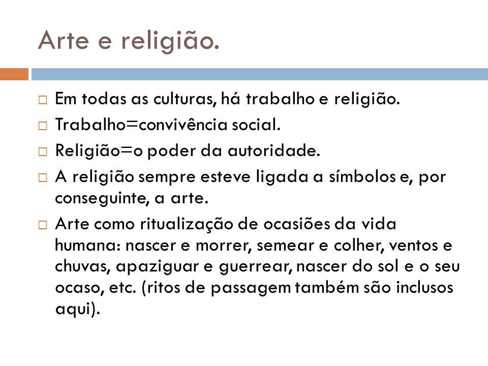 Arte e religião. Em todas as culturas, há trabalho e religião.