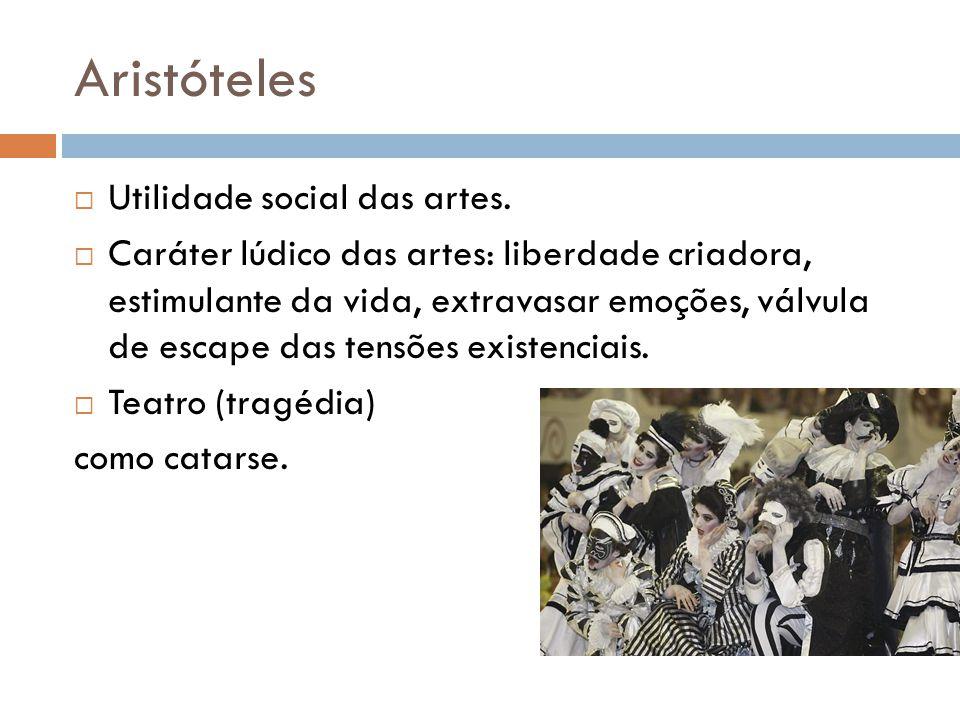 Aristóteles Utilidade social das artes.