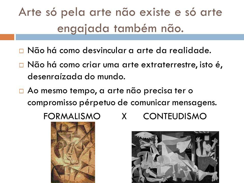 Arte só pela arte não existe e só arte engajada também não.