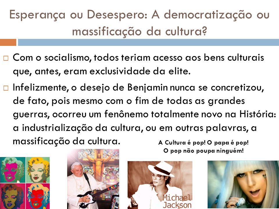 Esperança ou Desespero: A democratização ou massificação da cultura