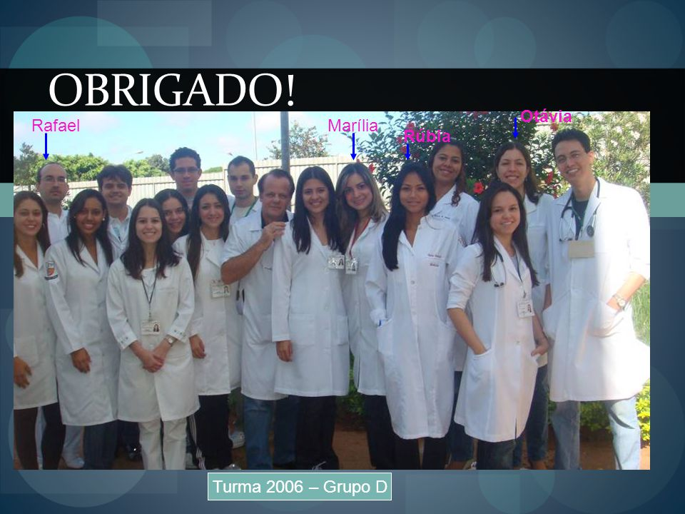 OBRIGADO! Otávia Rafael Marília Rúbia Turma 2006 – Grupo D