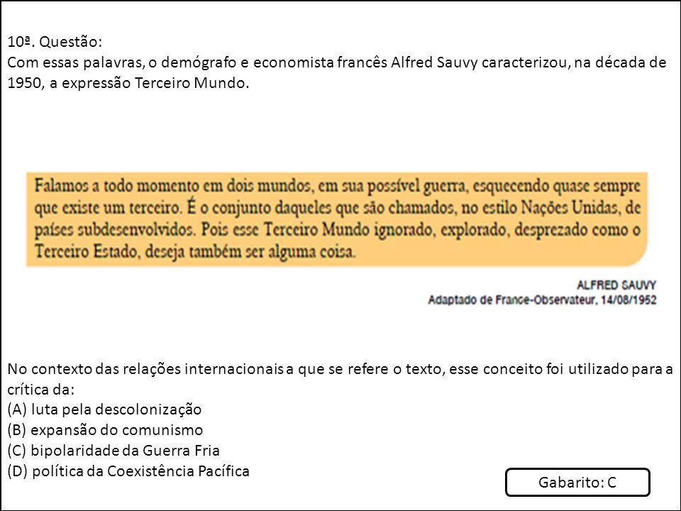 10ª. Questão: Com essas palavras, o demógrafo e economista francês Alfred Sauvy caracterizou, na década de 1950, a expressão Terceiro Mundo.