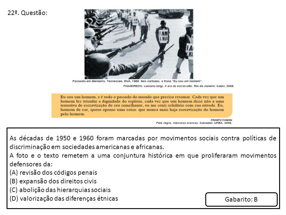 22ª. Questão: As décadas de 1950 e 1960 foram marcadas por movimentos sociais contra políticas de discriminação em sociedades americanas e africanas.