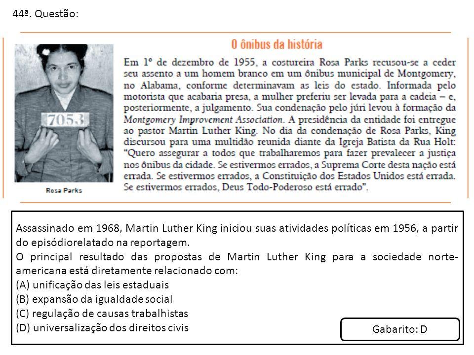 44ª. Questão: Assassinado em 1968, Martin Luther King iniciou suas atividades políticas em 1956, a partir do episódiorelatado na reportagem.