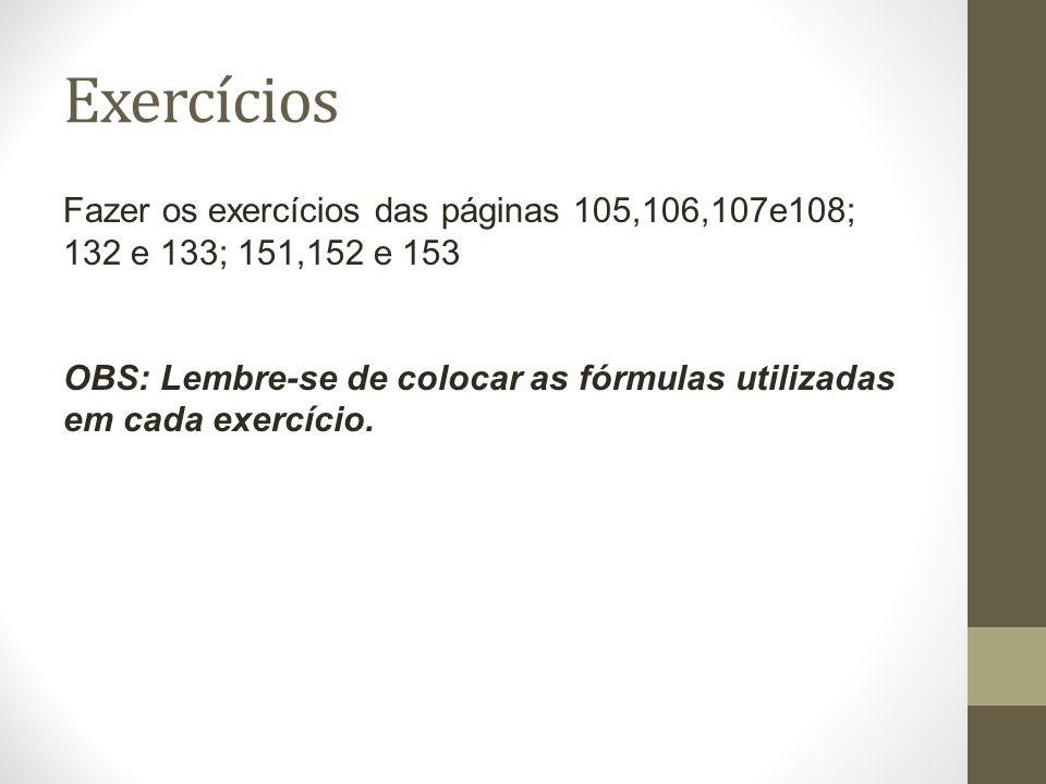 Exercícios Fazer os exercícios das páginas 105,106,107e108; 132 e 133; 151,152 e 153.