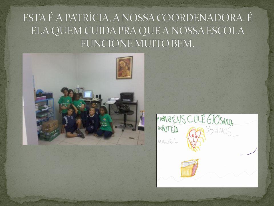 ESTA É A PATRÍCIA, A NOSSA COORDENADORA