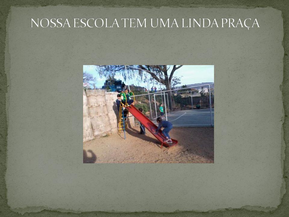 NOSSA ESCOLA TEM UMA LINDA PRAÇA