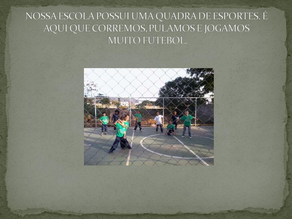 NOSSA ESCOLA POSSUI UMA QUADRA DE ESPORTES