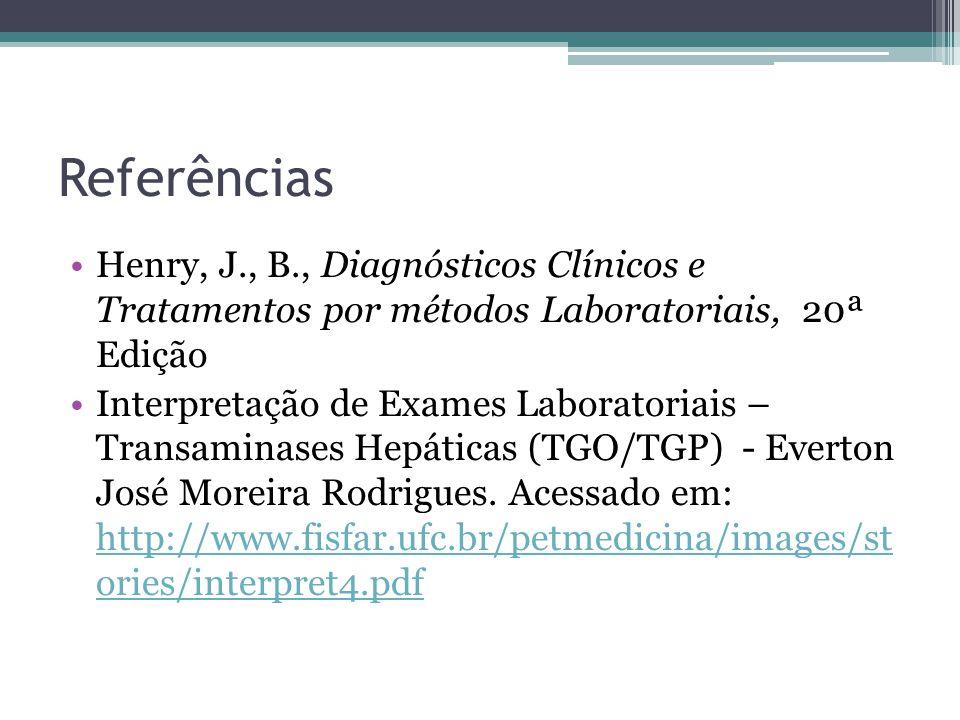Referências Henry, J., B., Diagnósticos Clínicos e Tratamentos por métodos Laboratoriais, 20ª Edição.