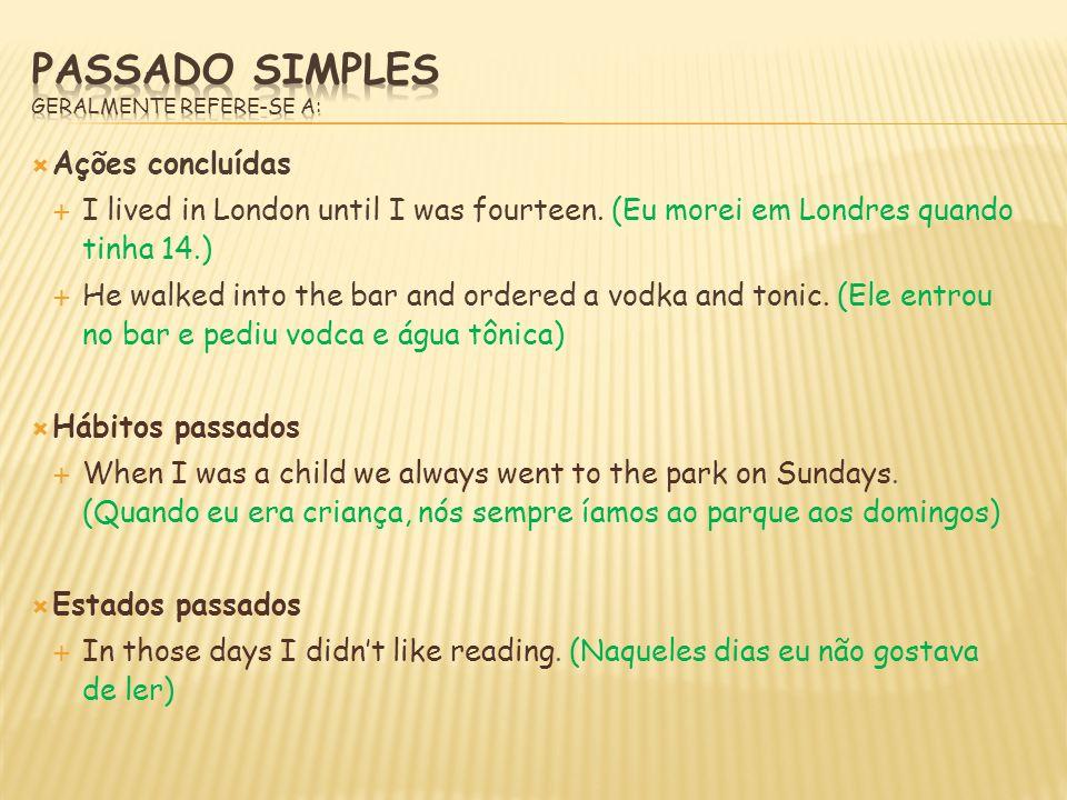 PASSADO SIMPLES Geralmente refere-se a: