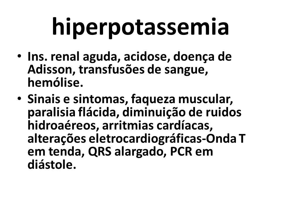 hiperpotassemia Ins. renal aguda, acidose, doença de Adisson, transfusões de sangue, hemólise.