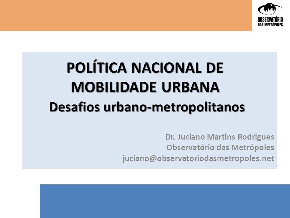 POLÍTICA NACIONAL DE MOBILIDADE URBANA Desafios urbano-metropolitanos
