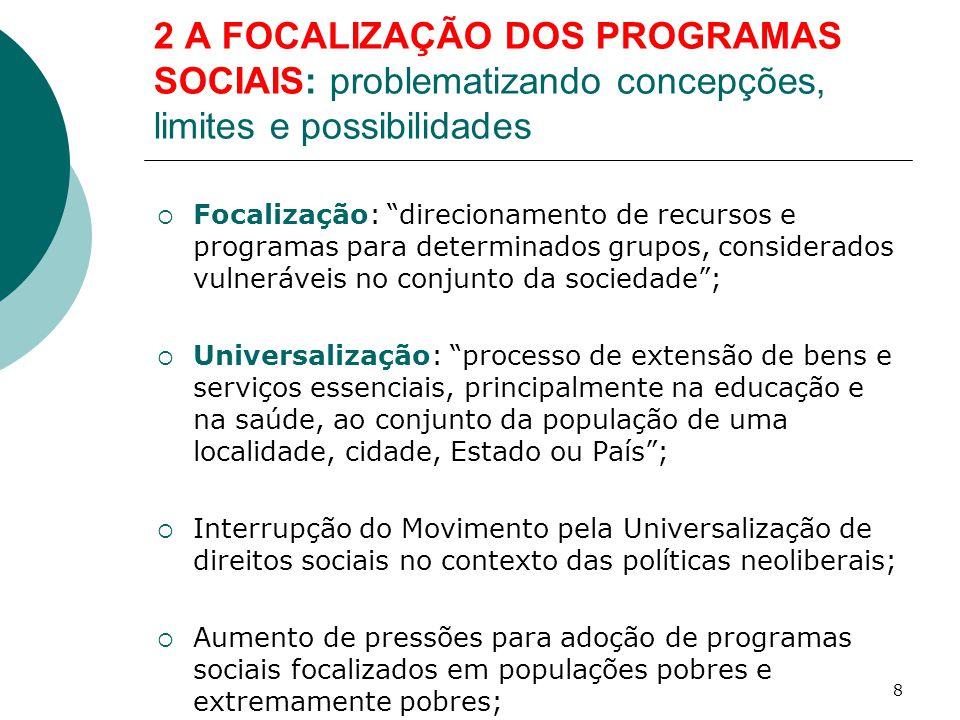 2 A FOCALIZAÇÃO DOS PROGRAMAS SOCIAIS: problematizando concepções, limites e possibilidades