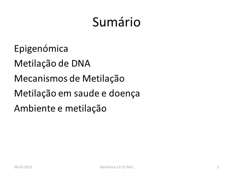 Sumário Epigenómica Metilação de DNA Mecanismos de Metilação Metilação em saude e doença Ambiente e metilação