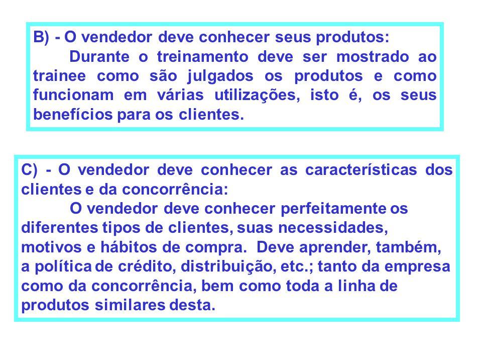B) - O vendedor deve conhecer seus produtos: