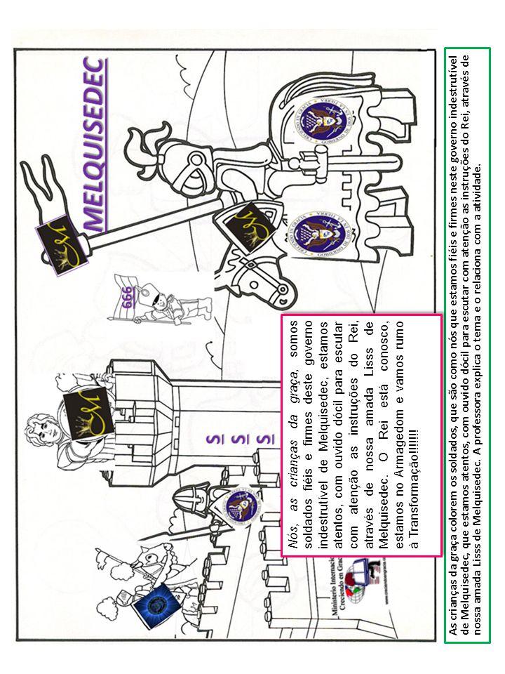 As crianças da graça colorem os soldados, que são como nós que estamos fiéis e firmes neste governo indestrutível de Melquisedec, que estamos atentos, com ouvido dócil para escutar com atenção as instruções do Rei, através de nossa amada Lisss de Melquisedec. A professora explica o tema e o relaciona com a atividade.