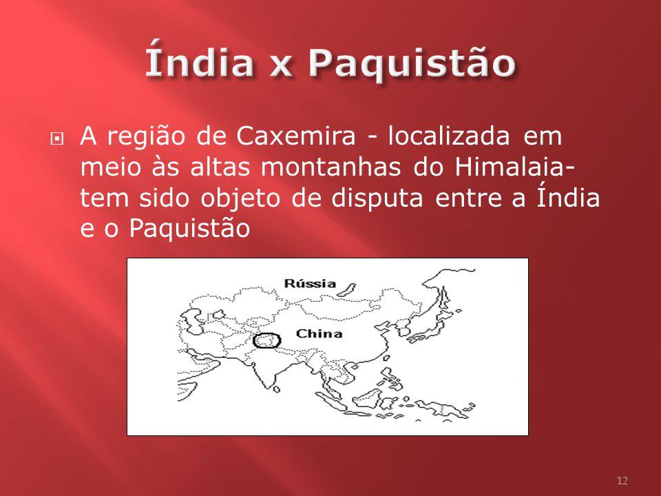 Índia x Paquistão A região de Caxemira - localizada em meio às altas montanhas do Himalaia- tem sido objeto de disputa entre a Índia e o Paquistão.