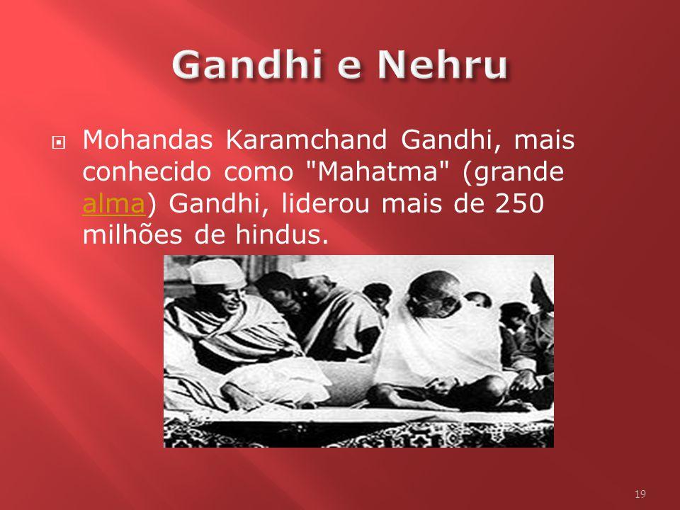 Gandhi e Nehru Mohandas Karamchand Gandhi, mais conhecido como Mahatma (grande alma) Gandhi, liderou mais de 250 milhões de hindus.