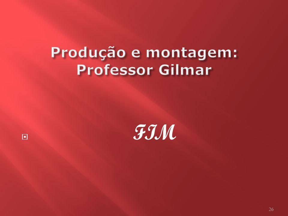 Produção e montagem: Professor Gilmar