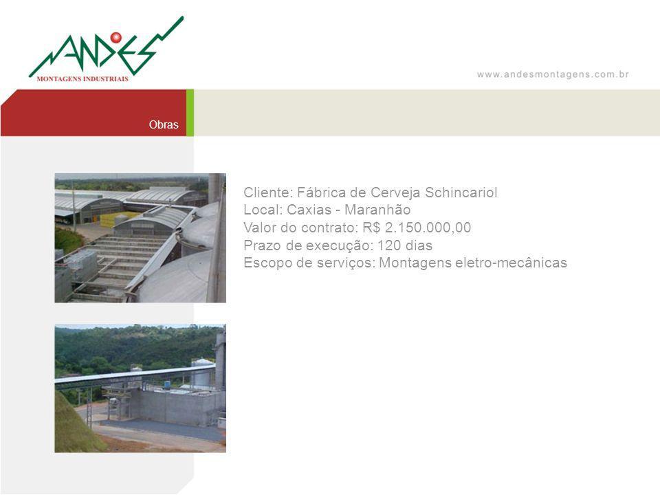 Cliente: Fábrica de Cerveja Schincariol Local: Caxias - Maranhão