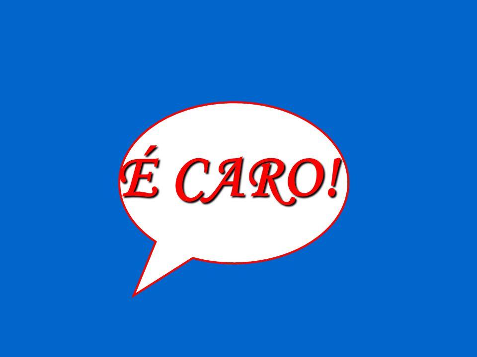É CARO!