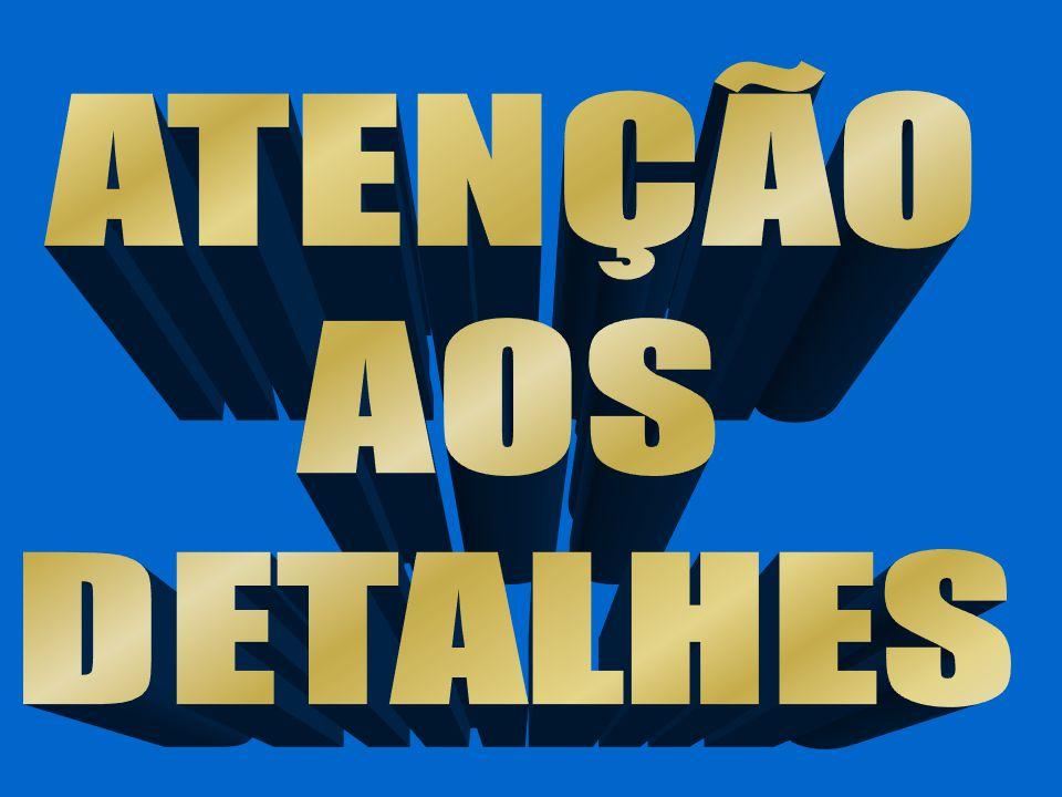 ATENÇÃO AOS DETALHES