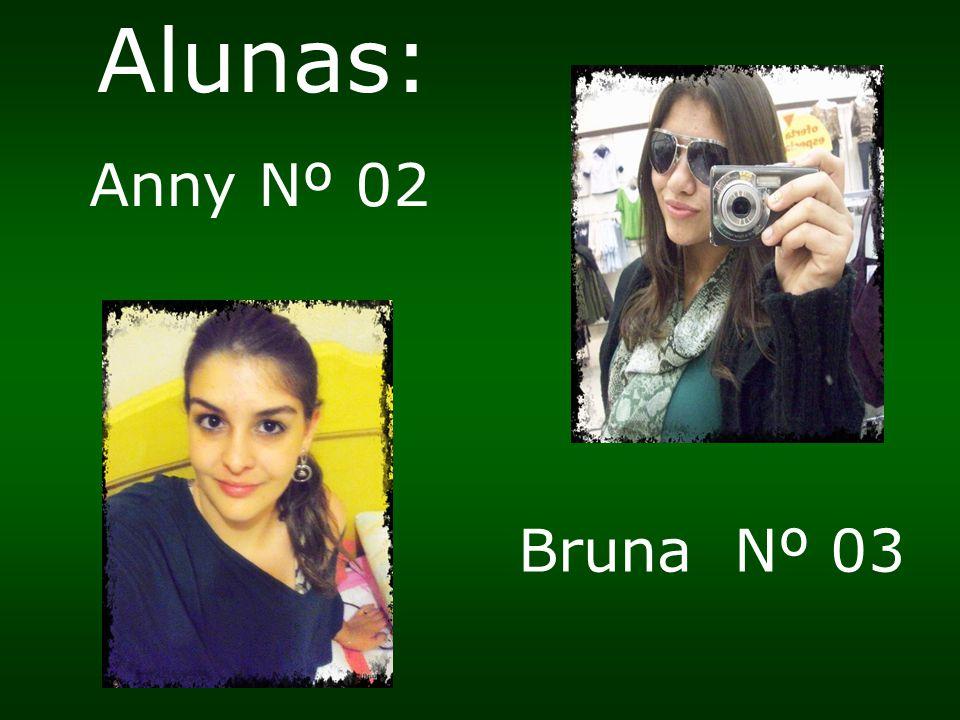 Alunas: Anny Nº 02 Bruna Nº 03