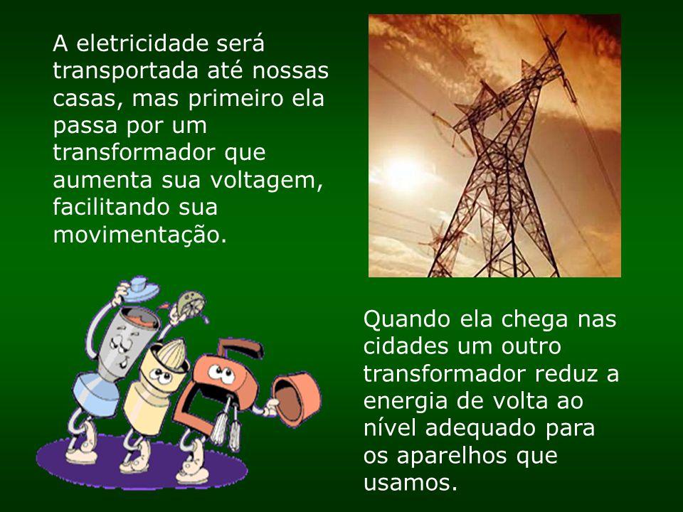 A eletricidade será transportada até nossas casas, mas primeiro ela passa por um transformador que aumenta sua voltagem, facilitando sua movimentação.