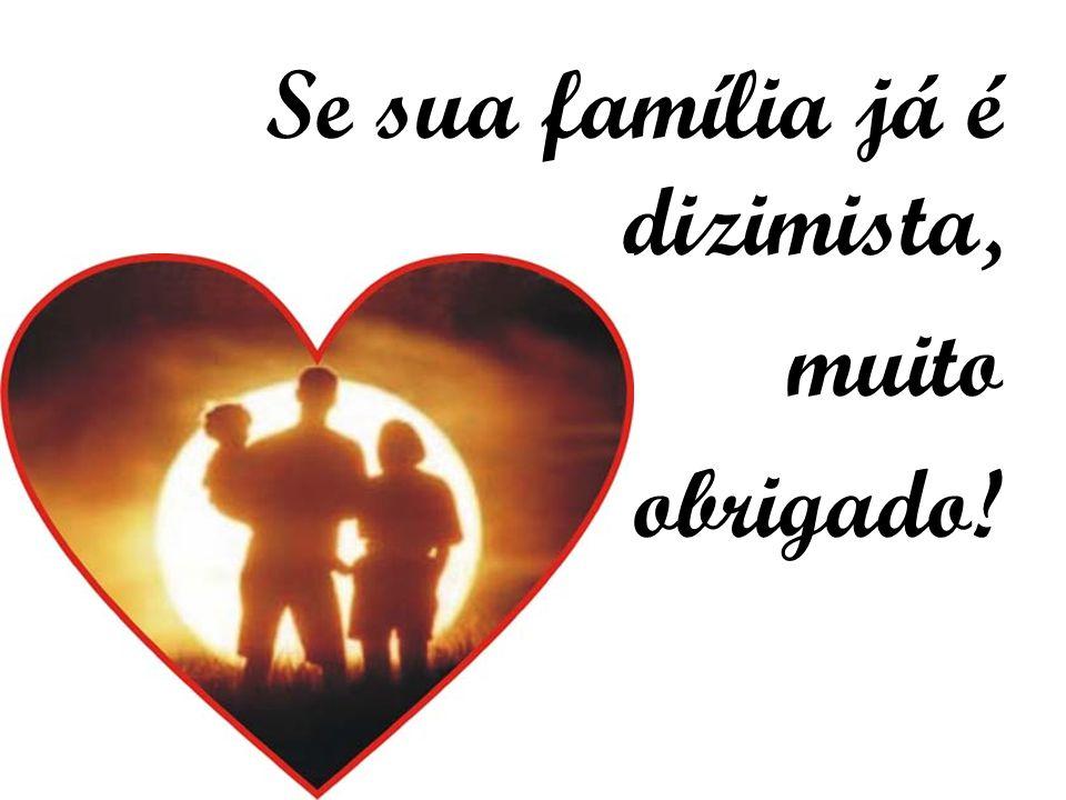 Se sua família já é dizimista, muito obrigado!