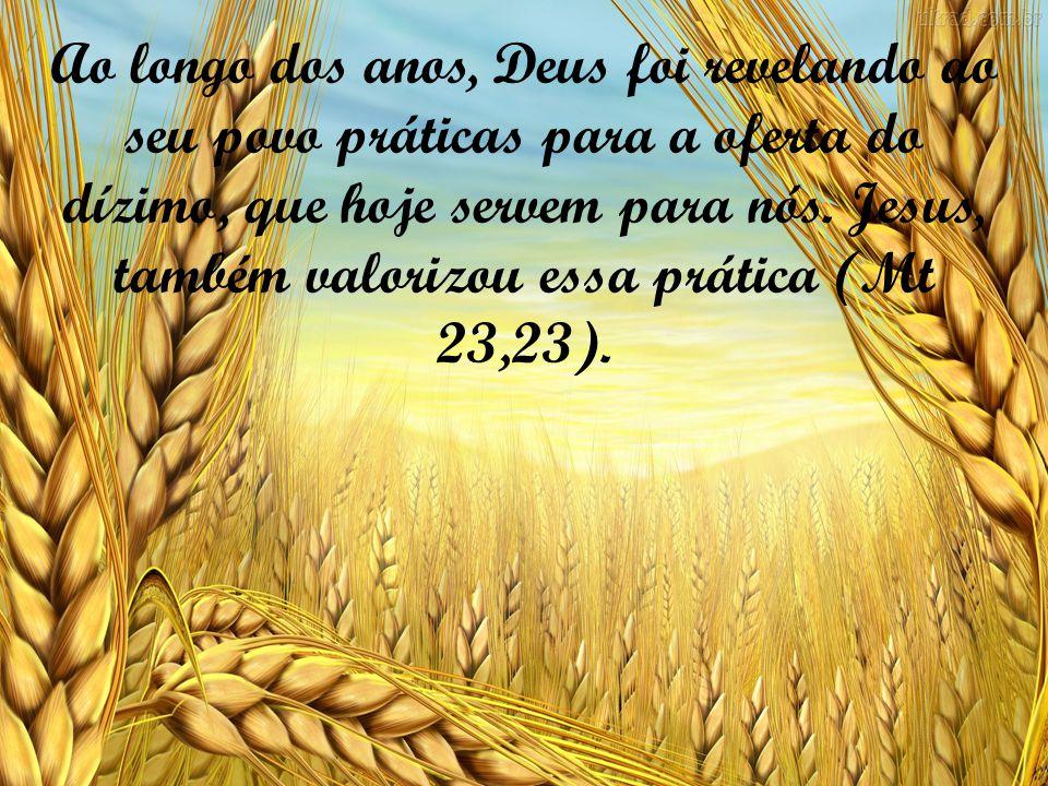 Ao longo dos anos, Deus foi revelando ao seu povo práticas para a oferta do dízimo, que hoje servem para nós.