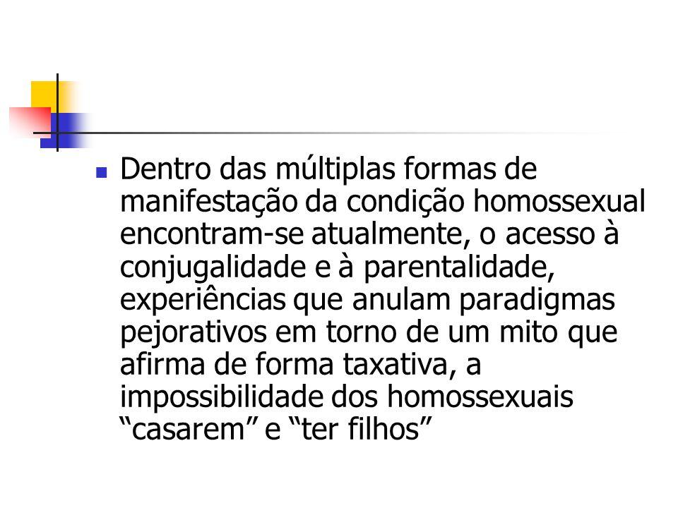 Dentro das múltiplas formas de manifestação da condição homossexual encontram-se atualmente, o acesso à conjugalidade e à parentalidade, experiências que anulam paradigmas pejorativos em torno de um mito que afirma de forma taxativa, a impossibilidade dos homossexuais casarem e ter filhos