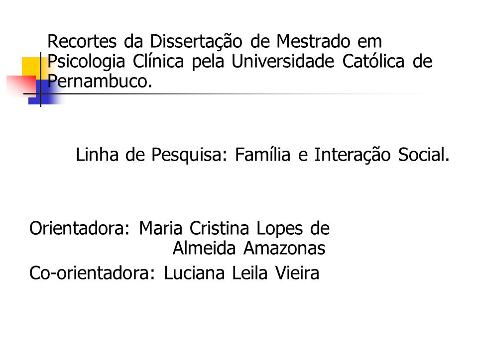 Recortes da Dissertação de Mestrado em Psicologia Clínica pela Universidade Católica de Pernambuco.