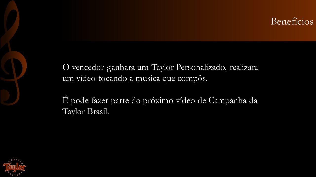 Benefícios O vencedor ganhara um Taylor Personalizado, realizara um vídeo tocando a musica que compôs.