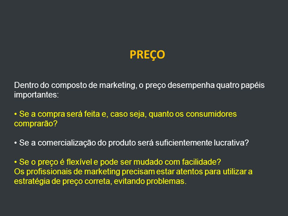 PREÇO Dentro do composto de marketing, o preço desempenha quatro papéis importantes: