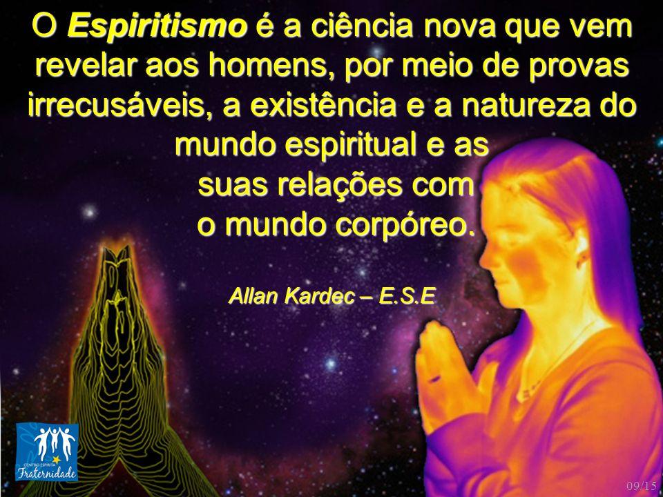 O Espiritismo é a ciência nova que vem revelar aos homens, por meio de provas irrecusáveis, a existência e a natureza do mundo espiritual e as