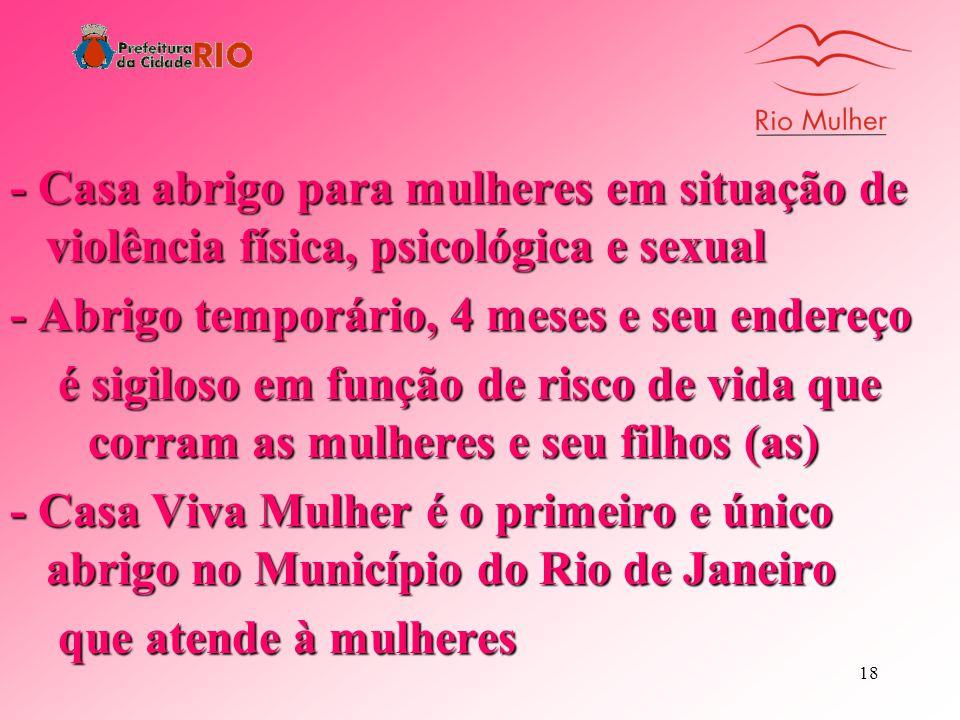 - Casa abrigo para mulheres em situação de violência física, psicológica e sexual