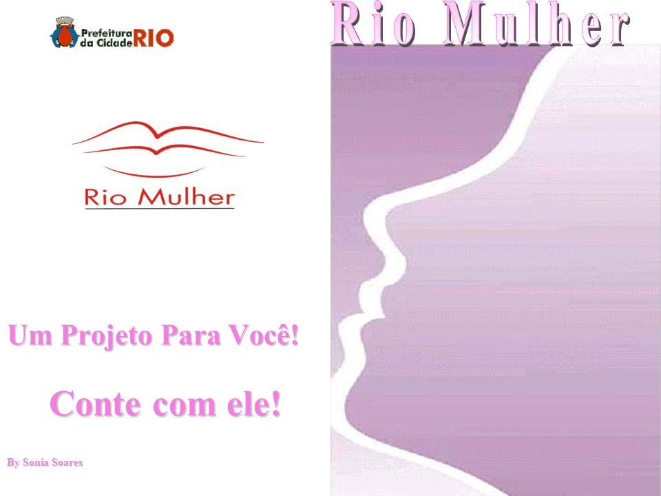 Rio Mulher Um Projeto Para Você! Conte com ele! By Sonia Soares