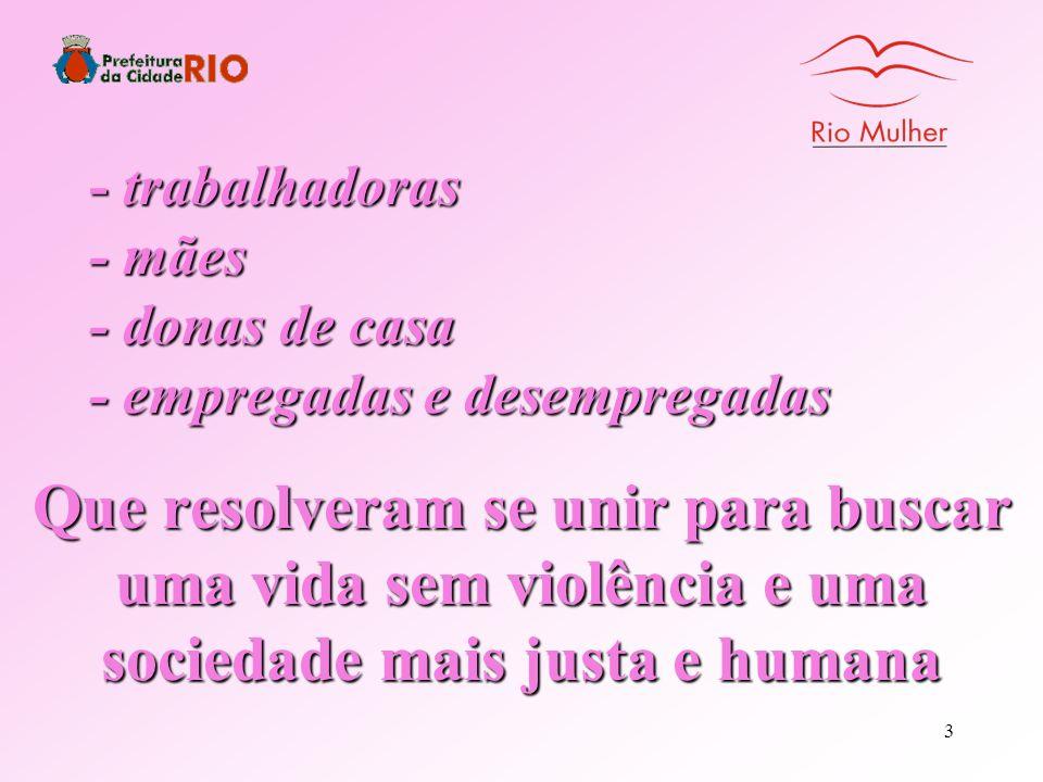 - trabalhadoras - mães - donas de casa - empregadas e desempregadas