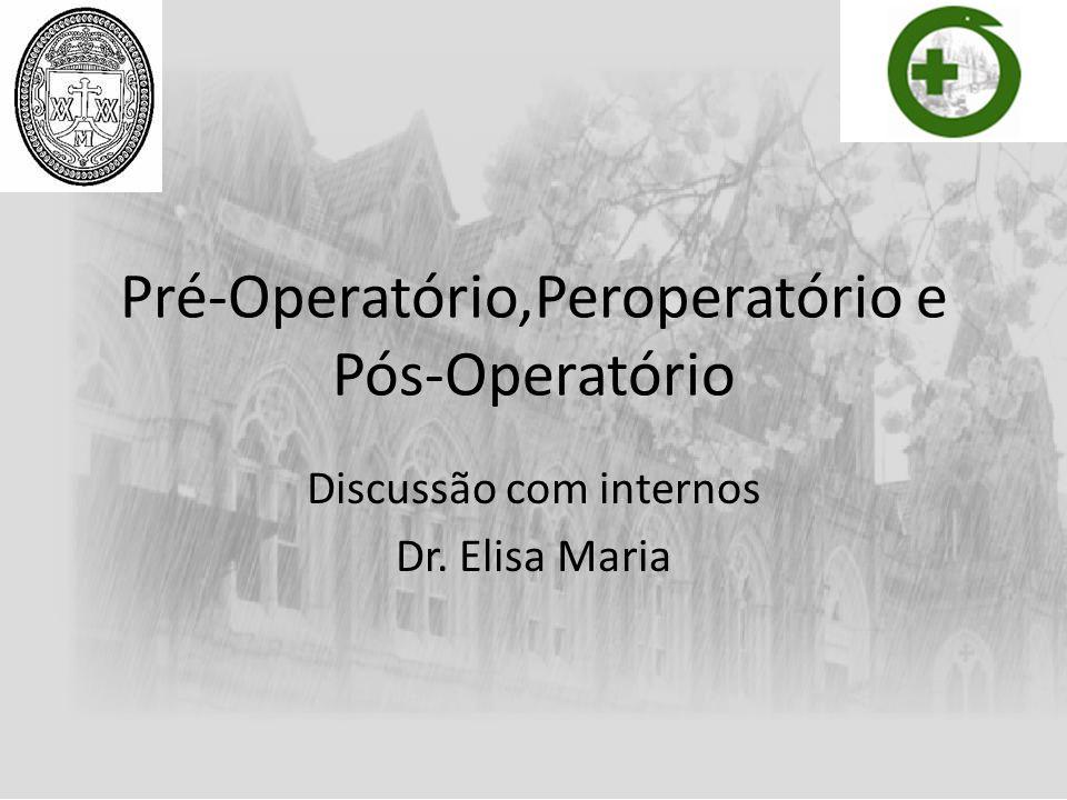 Pré-Operatório,Peroperatório e Pós-Operatório